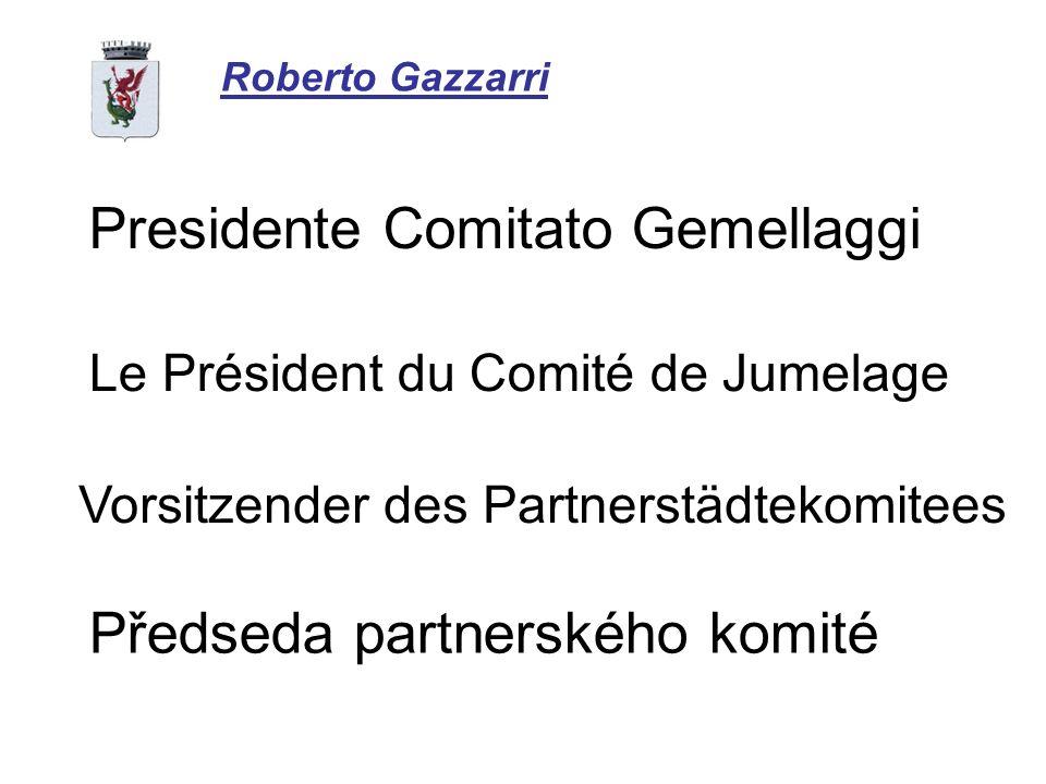 Roberto Gazzarri Předseda partnerského komité Presidente Comitato Gemellaggi Vorsitzender des Partnerstädtekomitees Le Président du Comité de Jumelage