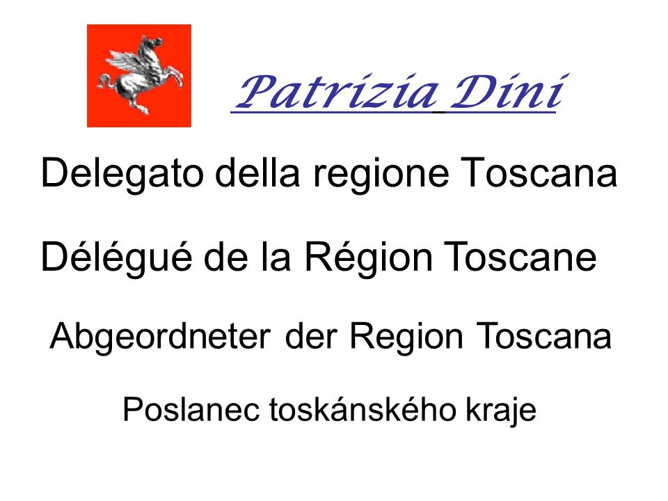 Delegato della regione Toscana Délégué de la Région Toscane Abgeordneter der Region Toscana Poslanec toskánského kraje Patrizia Dini