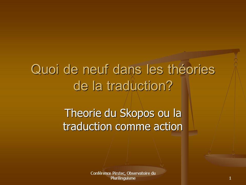 Conférence Pirstec, Observatoire du Plurilinguisme1 Quoi de neuf dans les théories de la traduction? Theorie du Skopos ou la traduction comme action