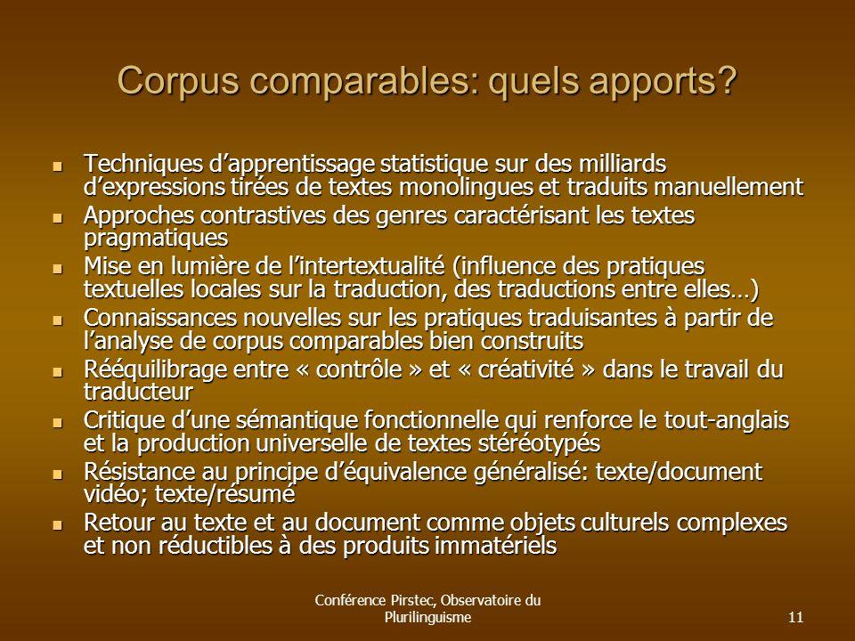 Conférence Pirstec, Observatoire du Plurilinguisme11 Corpus comparables: quels apports? Techniques dapprentissage statistique sur des milliards dexpre