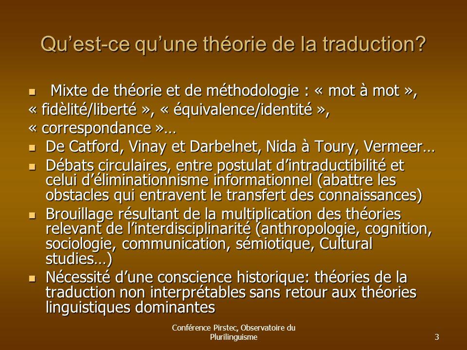 Conférence Pirstec, Observatoire du Plurilinguisme3 Quest-ce quune théorie de la traduction? Mixte de théorie et de méthodologie : « mot à mot », Mixt