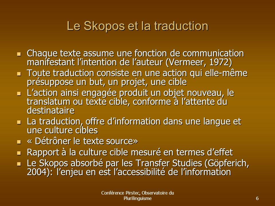 Conférence Pirstec, Observatoire du Plurilinguisme6 Le Skopos et la traduction Chaque texte assume une fonction de communication manifestant lintentio
