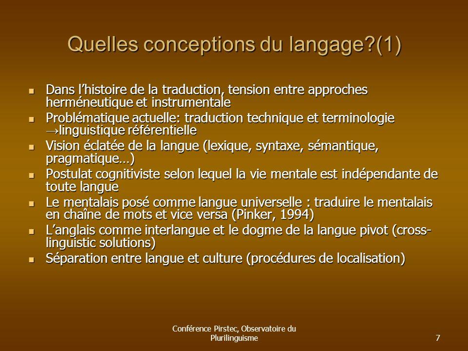 Conférence Pirstec, Observatoire du Plurilinguisme7 Quelles conceptions du langage?(1) Dans lhistoire de la traduction, tension entre approches hermén