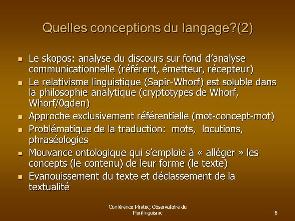 Conférence Pirstec, Observatoire du Plurilinguisme8 Quelles conceptions du langage?(2) Le skopos: analyse du discours sur fond danalyse communicationn