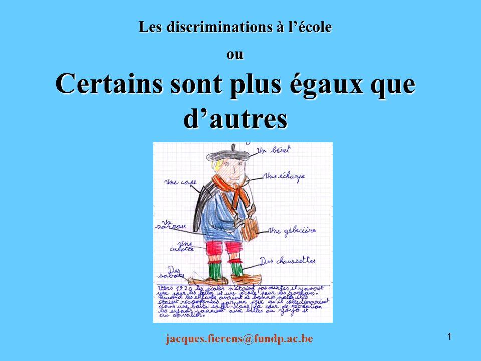 11 Les discriminations à lécole ou Certains sont plus égaux que dautres jacques.fierens@fundp.ac.be