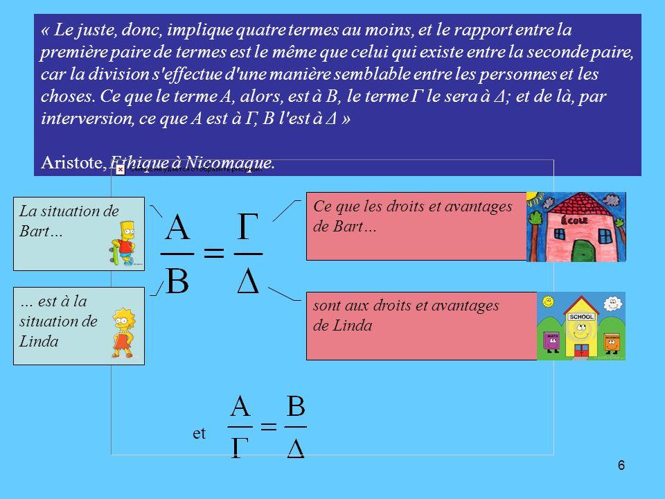 6 « Le juste, donc, implique quatre termes au moins, et le rapport entre la première paire de termes est le même que celui qui existe entre la seconde