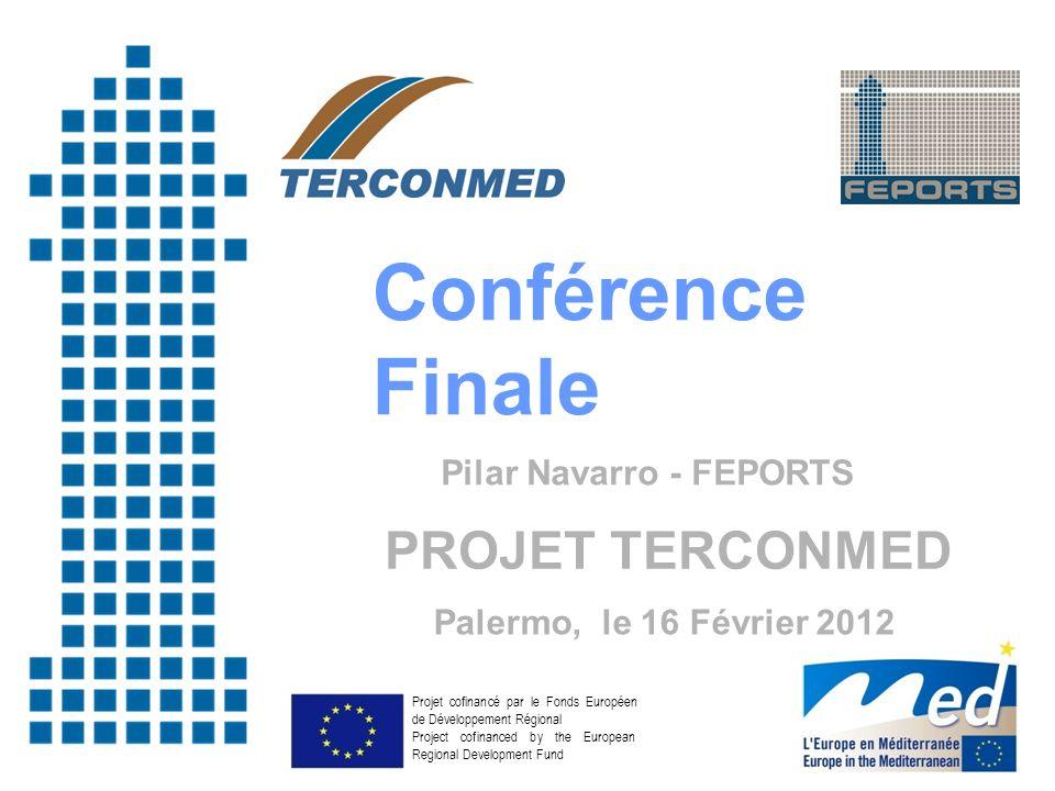 Conférence Finale Pilar Navarro - FEPORTS PROJET TERCONMED Palermo, le 16 Février 2012 Projet cofinancé par le Fonds Européen de Développement Régiona