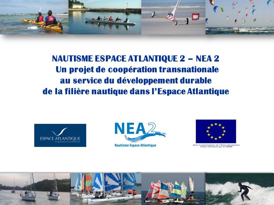 1 NAUTISME ESPACE ATLANTIQUE 2 – NEA 2 Un projet de coopération transnationale au service du développement durable de la filière nautique dans lEspace