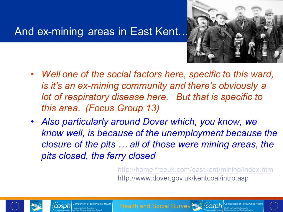 Health and Social Survey Unit at CHSS And ex-mining areas in East Kent… Well one of the social factors here, specific to this ward, is it's an ex-mini