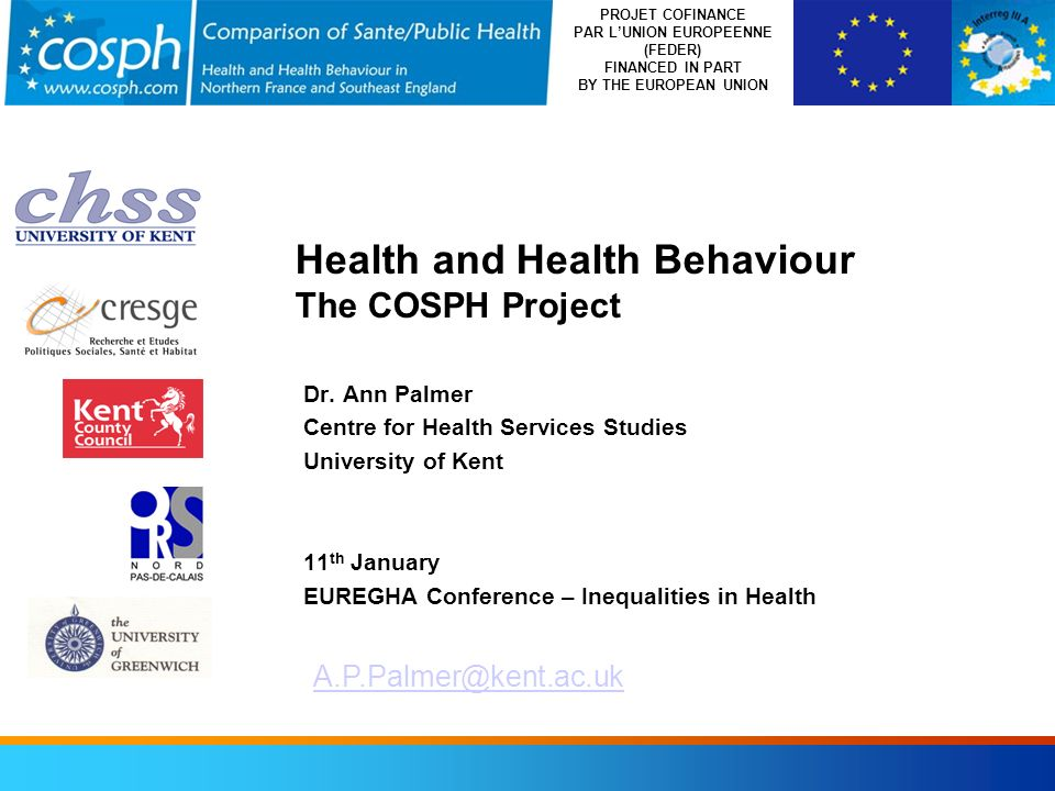PROJET COFINANCE PAR LUNION EUROPEENNE (FEDER) FINANCED IN PART BY THE EUROPEAN UNION Health and Health Behaviour The COSPH Project Dr. Ann Palmer Cen