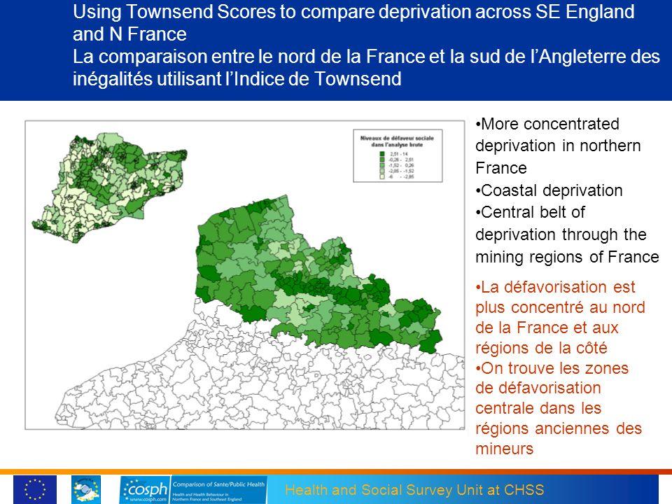 Health and Social Survey Unit at CHSS Using Townsend Scores to compare deprivation across SE England and N France La comparaison entre le nord de la F