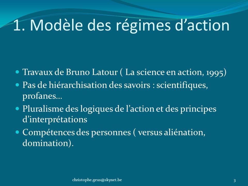 1. Modèle des régimes daction Travaux de Bruno Latour ( La science en action, 1995) Pas de hiérarchisation des savoirs : scientifiques, profanes… Plur