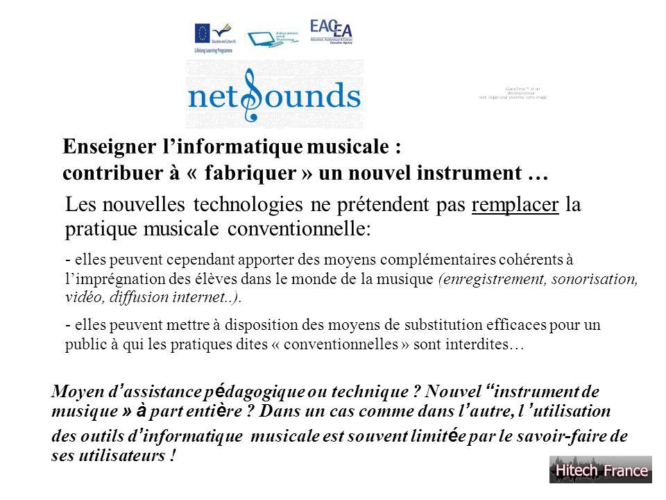 Enseigner linformatique musicale : contribuer à « fabriquer » un nouvel instrument … Les nouvelles technologies ne prétendent pas remplacer la pratiqu