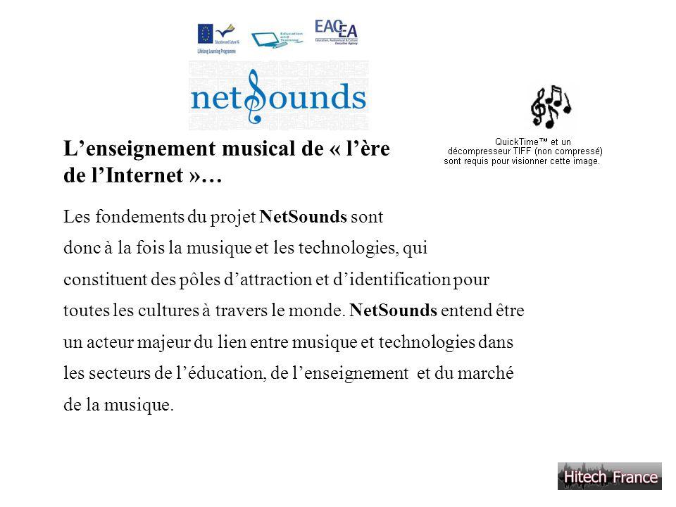 Lenseignement musical de « lère de lInternet »… Les fondements du projet NetSounds sont donc à la fois la musique et les technologies, qui constituent