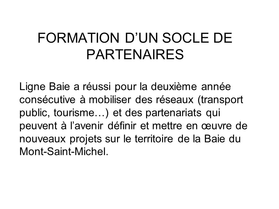 FORMATION DUN SOCLE DE PARTENAIRES Ligne Baie a réussi pour la deuxième année consécutive à mobiliser des réseaux (transport public, tourisme…) et des