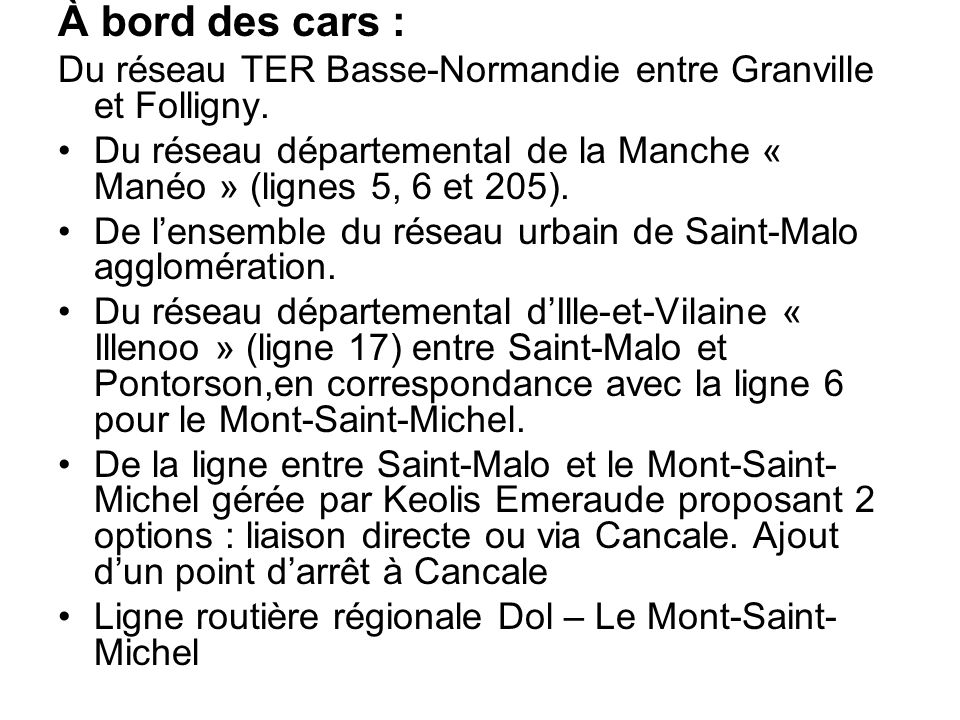 À bord des cars : Du réseau TER Basse-Normandie entre Granville et Folligny. Du réseau départemental de la Manche « Manéo » (lignes 5, 6 et 205). De l