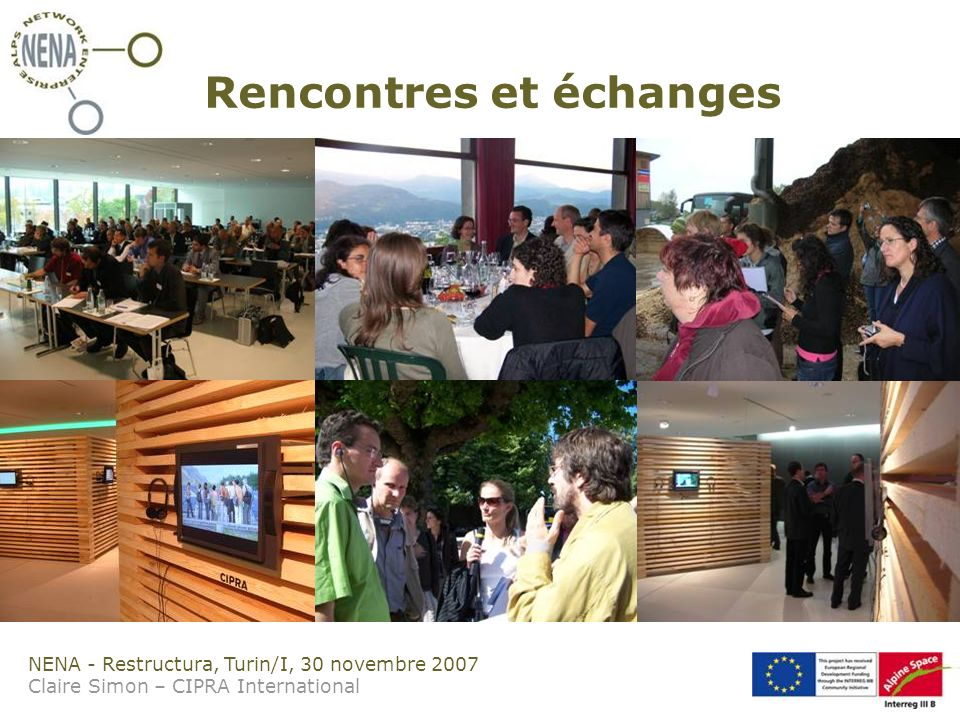 NENA - Restructura, Turin/I, 30 novembre 2007 Claire Simon – CIPRA International Rencontres et échanges