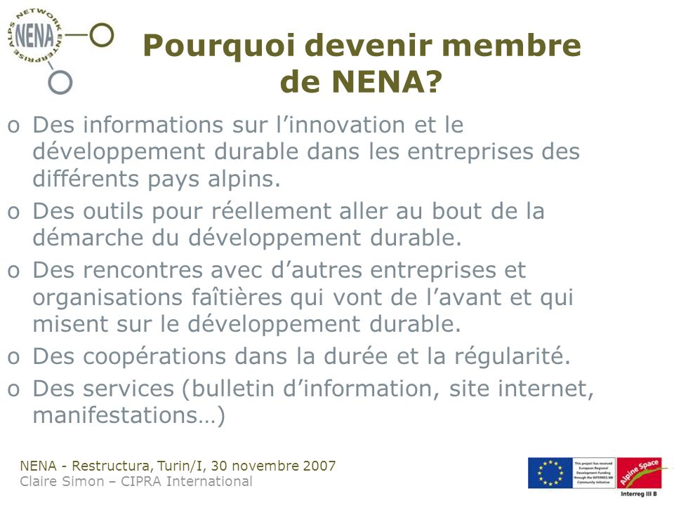 NENA - Restructura, Turin/I, 30 novembre 2007 Claire Simon – CIPRA International Pourquoi devenir membre de NENA? oDes informations sur linnovation et