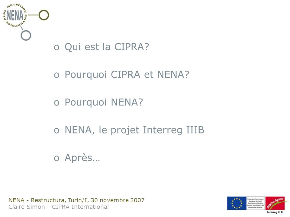 NENA - Restructura, Turin/I, 30 novembre 2007 Claire Simon – CIPRA International oQui est la CIPRA.
