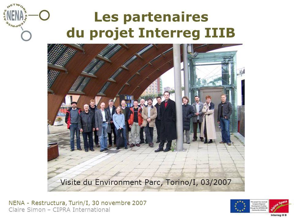NENA - Restructura, Turin/I, 30 novembre 2007 Claire Simon – CIPRA International Les partenaires du projet Interreg IIIB Visite du Environment Parc, Torino/I, 03/2007