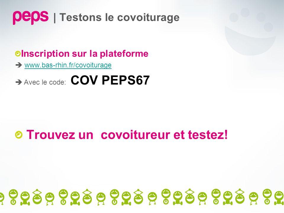 | Testons le covoiturage Inscription sur la plateforme www.bas-rhin.fr/covoiturage Avec le code: COV PEPS67 Trouvez un covoitureur et testez!