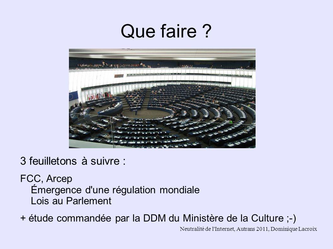 Neutralité de l'Internet, Autrans 2011, Dominique Lacroix Que faire ? 3 feuilletons à suivre : FCC, Arcep Émergence d'une régulation mondiale Lois au
