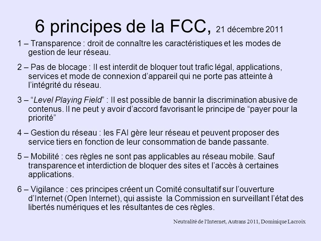 Neutralité de l'Internet, Autrans 2011, Dominique Lacroix 6 principes de la FCC, 21 décembre 2011 1 – Transparence : droit de connaître les caractéris