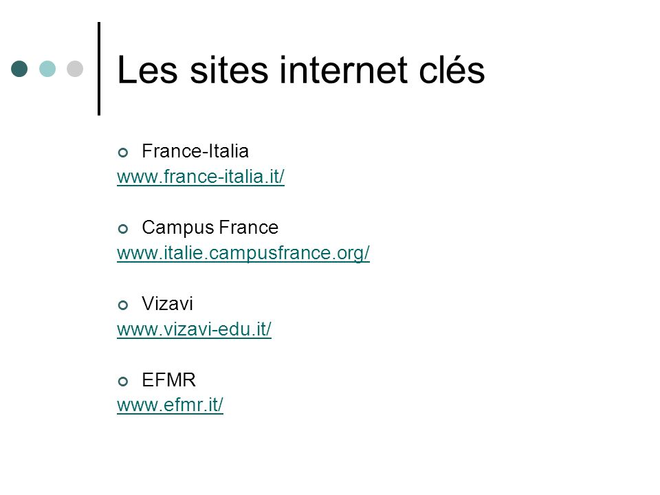 Les sites internet clés France-Italia www.france-italia.it/ Campus France www.italie.campusfrance.org/ Vizavi www.vizavi-edu.it/ EFMR www.efmr.it/