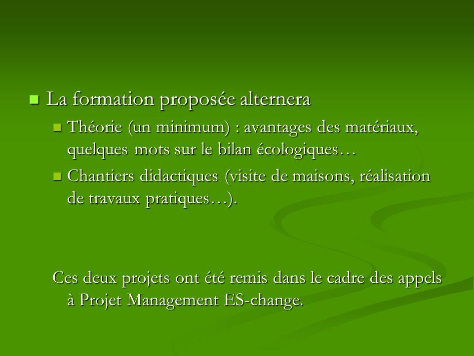 La formation proposée alternera La formation proposée alternera Théorie (un minimum) : avantages des matériaux, quelques mots sur le bilan écologiques