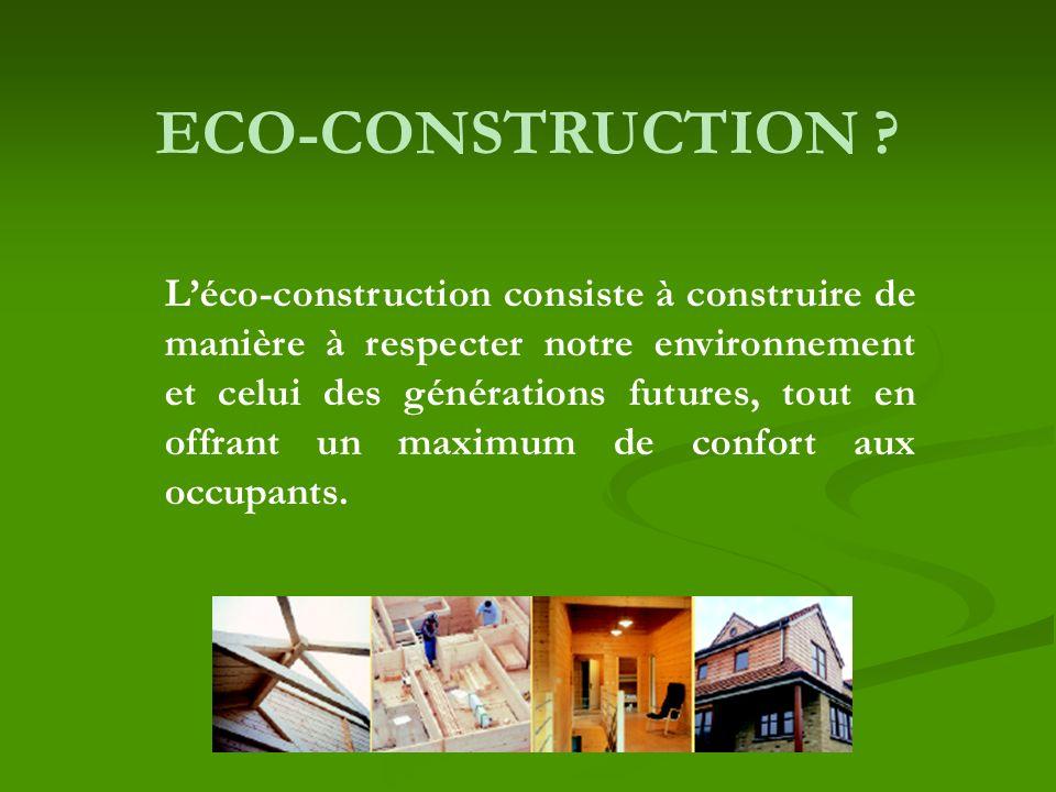 Léco-construction consiste à construire de manière à respecter notre environnement et celui des générations futures, tout en offrant un maximum de con