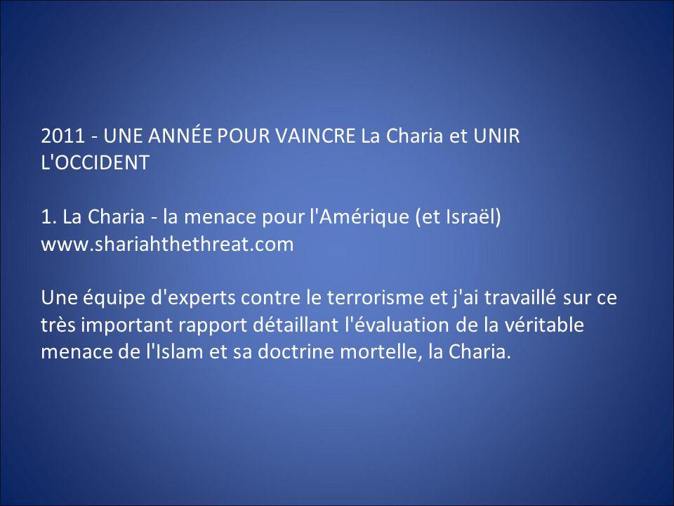2011 - UNE ANNÉE POUR VAINCRE La Charia et UNIR L'OCCIDENT 1. La Charia - la menace pour l'Amérique (et Israël) www.shariahthethreat.com Une équipe d'