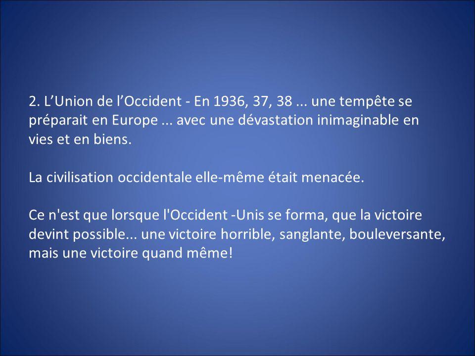2. LUnion de lOccident - En 1936, 37, 38... une tempête se préparait en Europe... avec une dévastation inimaginable en vies et en biens. La civilisati