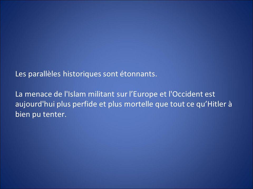 Les parallèles historiques sont étonnants. La menace de l'Islam militant sur lEurope et l'Occident est aujourd'hui plus perfide et plus mortelle que t