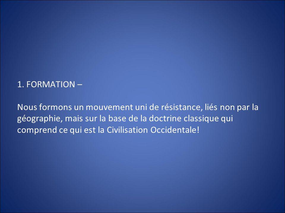 1. FORMATION – Nous formons un mouvement uni de résistance, liés non par la géographie, mais sur la base de la doctrine classique qui comprend ce qui