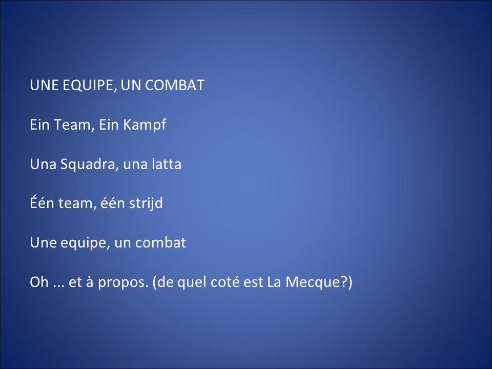 UNE EQUIPE, UN COMBAT Ein Team, Ein Kampf Una Squadra, una latta Één team, één strijd Une equipe, un combat Oh... et à propos. (de quel coté est La Me