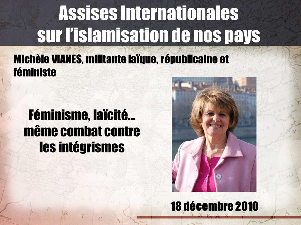 18 décembre 2010 Assises Internationales sur lislamisation de nos pays Michèle VIANES, militante laïque, républicaine et féministe Féminisme, laïcité…