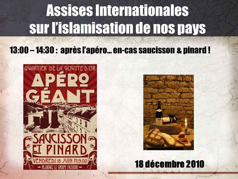 18 décembre 2010 Assises Internationales sur lislamisation de nos pays 13:00 – 14:30 : après lapéro… en-cas saucisson & pinard !