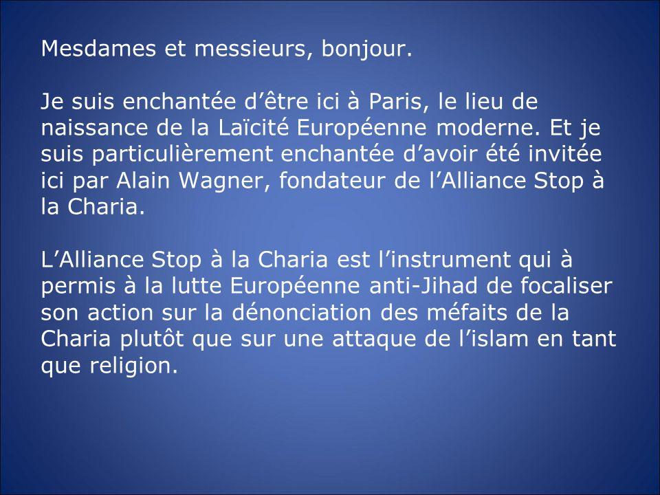 Mesdames et messieurs, bonjour. Je suis enchantée dêtre ici à Paris, le lieu de naissance de la Laïcité Européenne moderne. Et je suis particulièremen