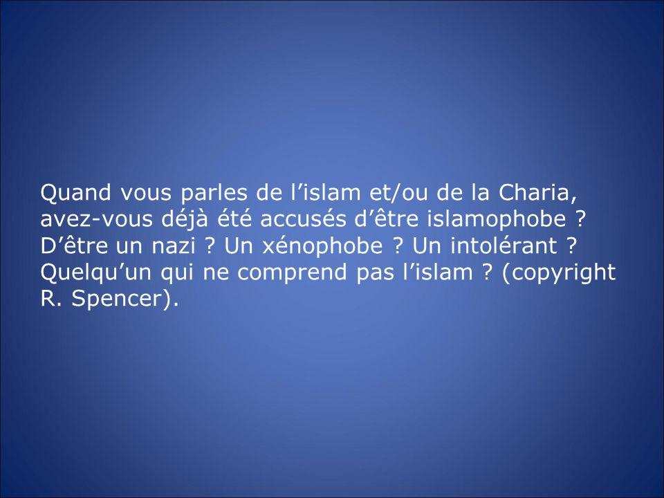 Quand vous parles de lislam et/ou de la Charia, avez-vous déjà été accusés dêtre islamophobe ? Dêtre un nazi ? Un xénophobe ? Un intolérant ? Quelquun