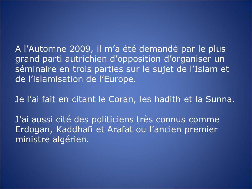 A lAutomne 2009, il ma été demandé par le plus grand parti autrichien dopposition dorganiser un séminaire en trois parties sur le sujet de lIslam et d
