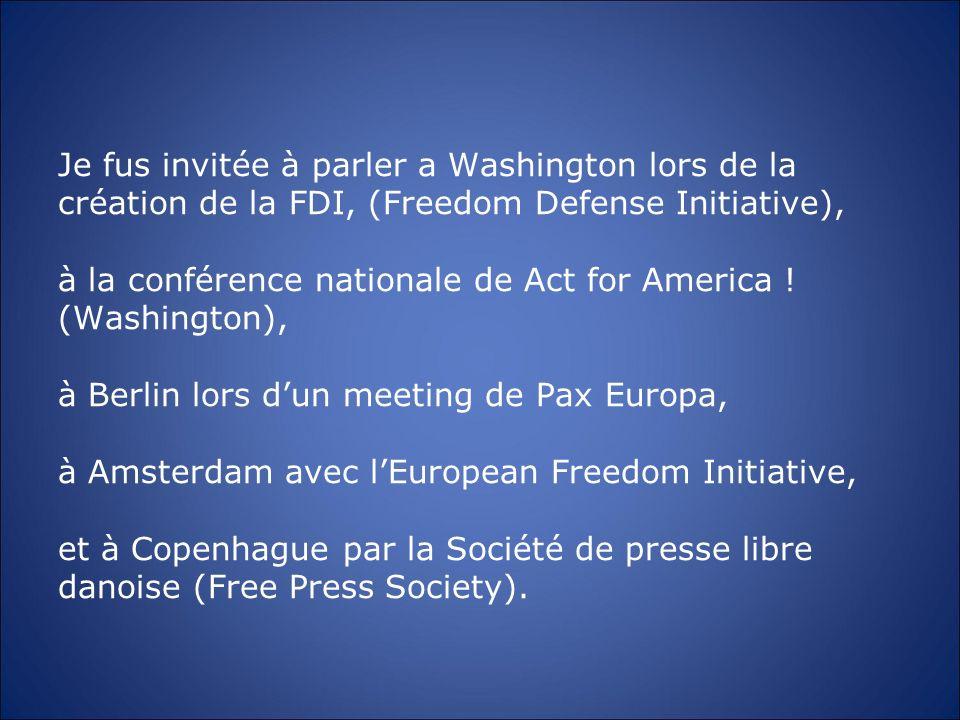 Je fus invitée à parler a Washington lors de la création de la FDI, (Freedom Defense Initiative), à la conférence nationale de Act for America ! (Wash