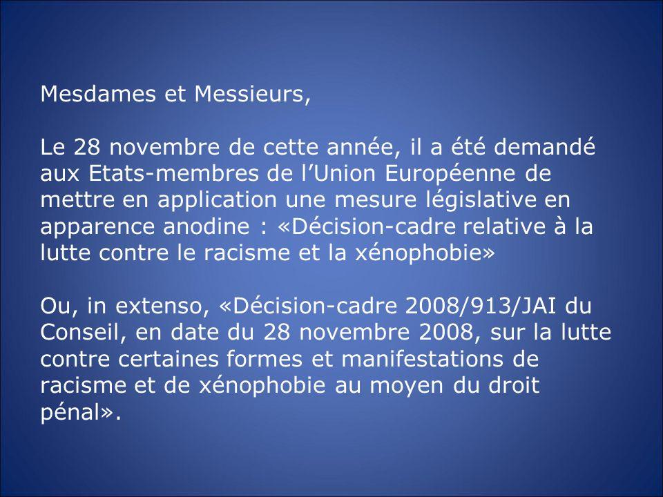 Mesdames et Messieurs, Le 28 novembre de cette année, il a été demandé aux Etats-membres de lUnion Européenne de mettre en application une mesure légi