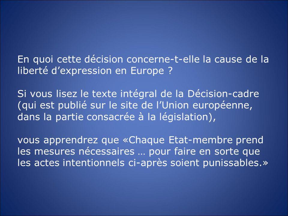 En quoi cette décision concerne-t-elle la cause de la liberté dexpression en Europe ? Si vous lisez le texte intégral de la Décision-cadre (qui est pu