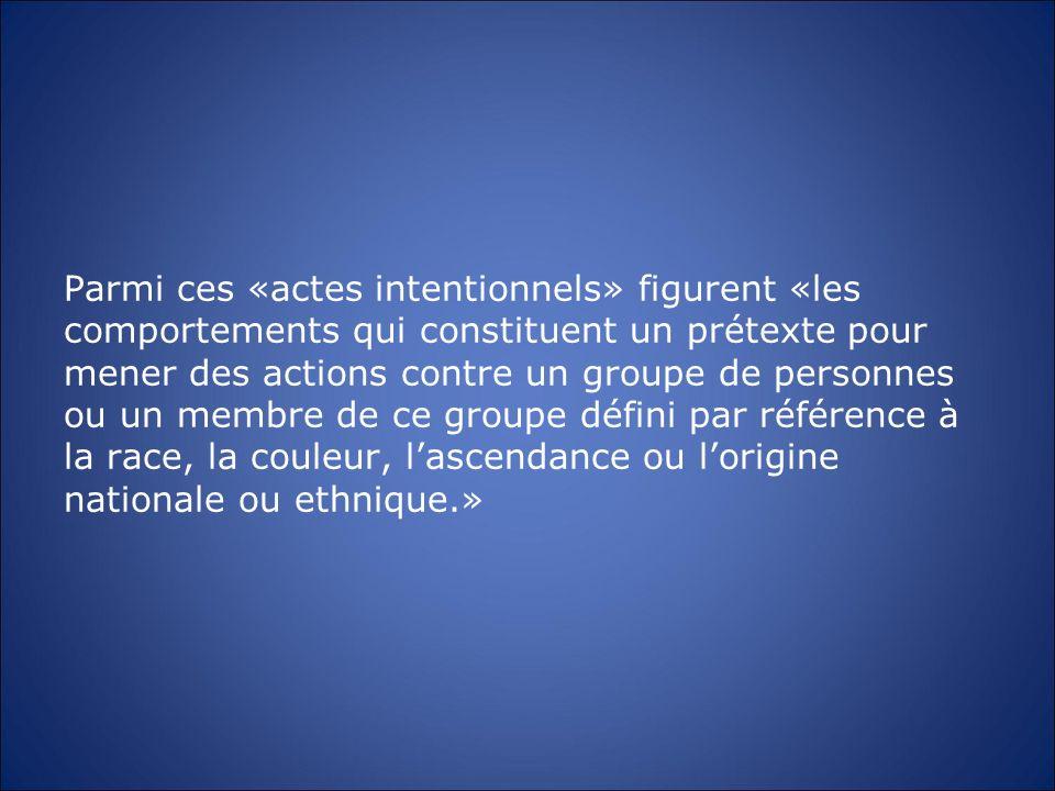 Parmi ces «actes intentionnels» figurent «les comportements qui constituent un prétexte pour mener des actions contre un groupe de personnes ou un mem