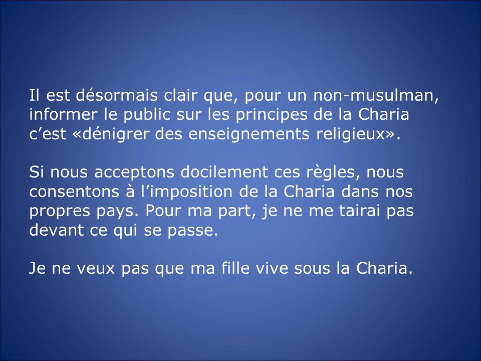 Il est désormais clair que, pour un non-musulman, informer le public sur les principes de la Charia cest «dénigrer des enseignements religieux». Si no