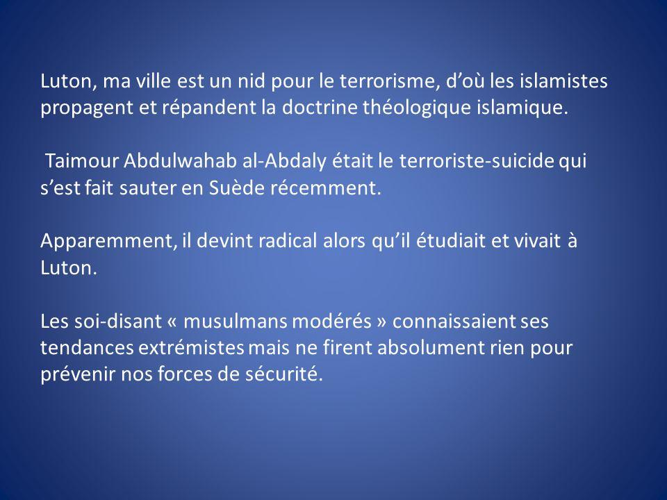 Luton, ma ville est un nid pour le terrorisme, doù les islamistes propagent et répandent la doctrine théologique islamique. Taimour Abdulwahab al-Abda
