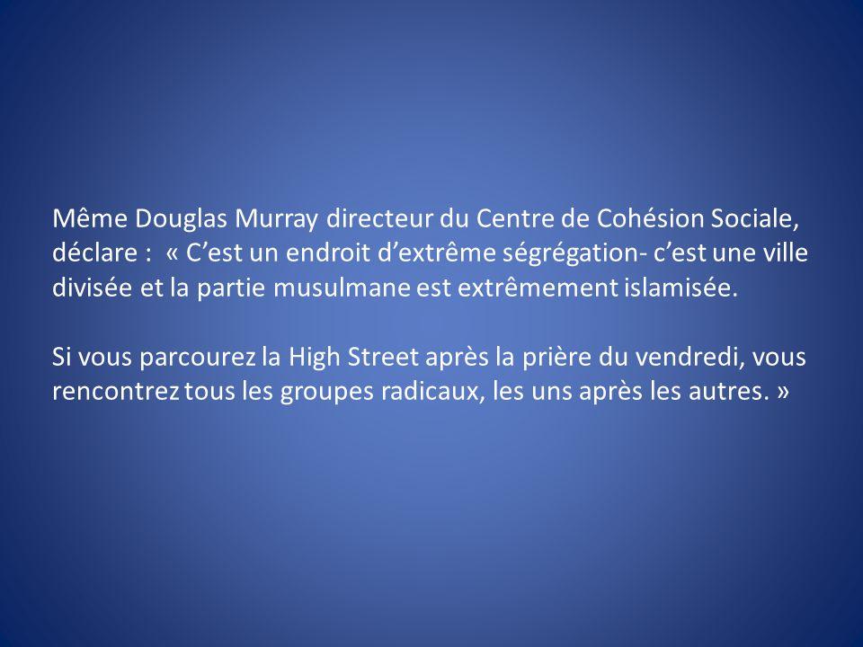 Même Douglas Murray directeur du Centre de Cohésion Sociale, déclare : « Cest un endroit dextrême ségrégation- cest une ville divisée et la partie mus