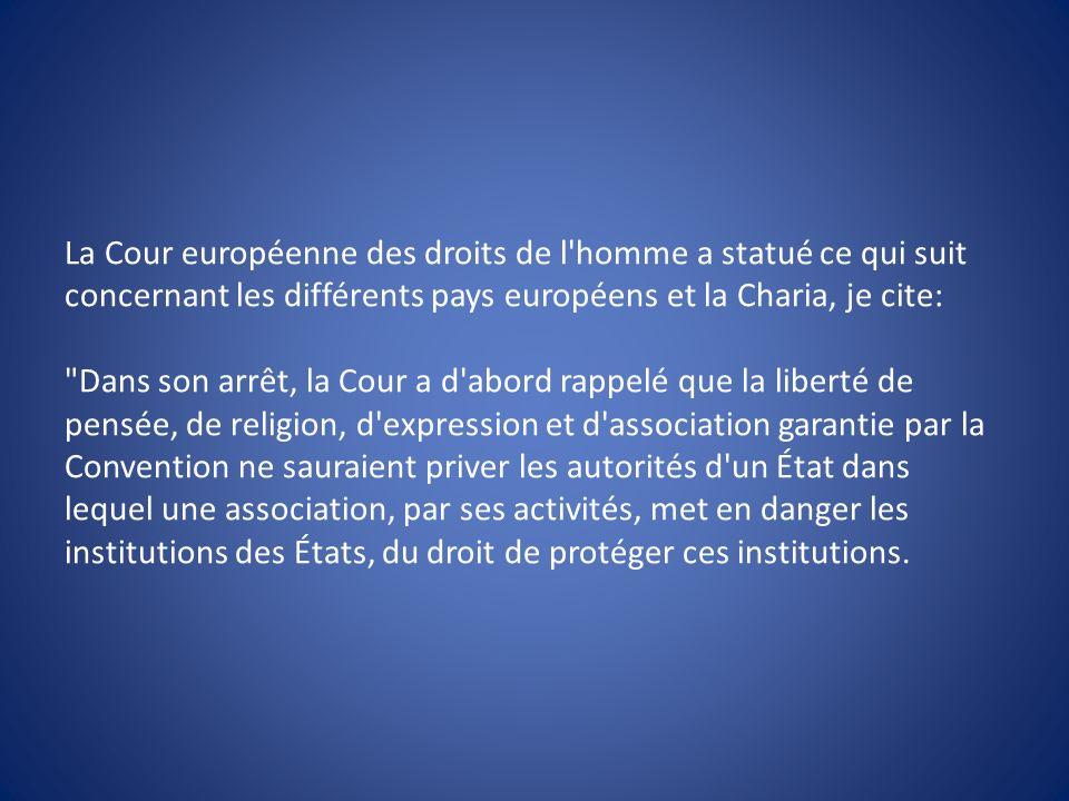 La Cour européenne des droits de l'homme a statué ce qui suit concernant les différents pays européens et la Charia, je cite: