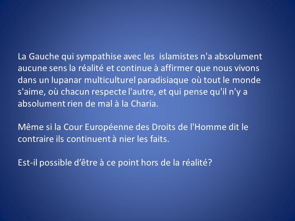 La Gauche qui sympathise avec les islamistes n'a absolument aucune sens la réalité et continue à affirmer que nous vivons dans un lupanar multiculture
