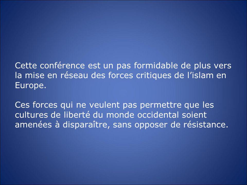 Cette conférence est un pas formidable de plus vers la mise en réseau des forces critiques de lislam en Europe. Ces forces qui ne veulent pas permettr
